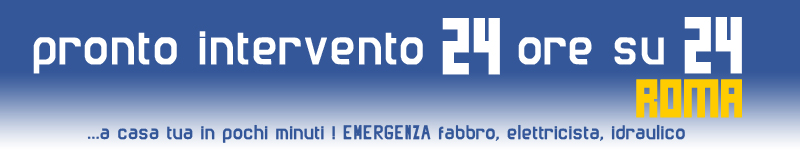 Pronto Intevento 24 ore su 24 Roma